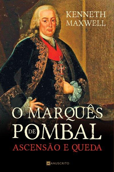 O Marquês de Pombal: ascensão e queda